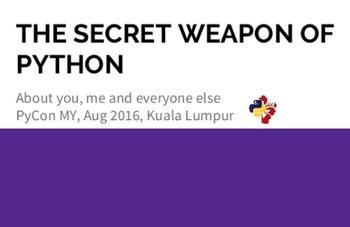 The Secret Weapon Of Python - PyCon MY 2016